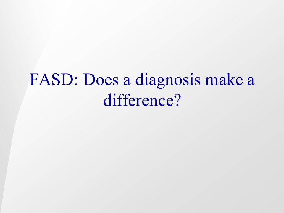 FASD: Does a diagnosis make a difference