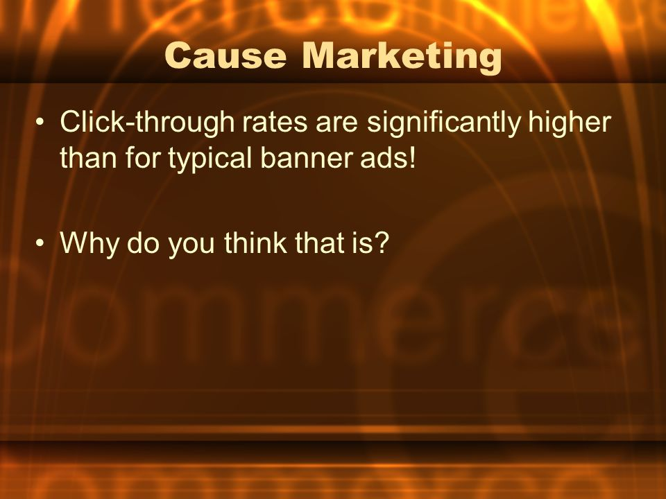 Cause Marketing Click-through rates are significantly higher than for typical banner ads.