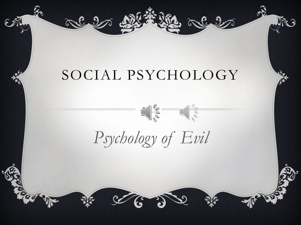 Social psychology Psychology of Evil