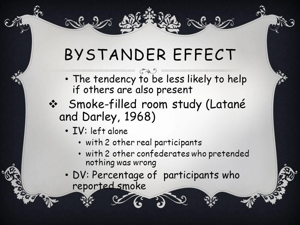 Bystander Effect Smoke-filled room study (Latané and Darley, 1968)