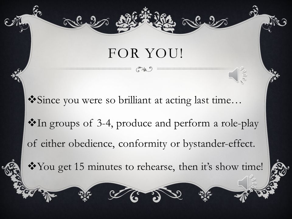 For You! Since you were so brilliant at acting last time…
