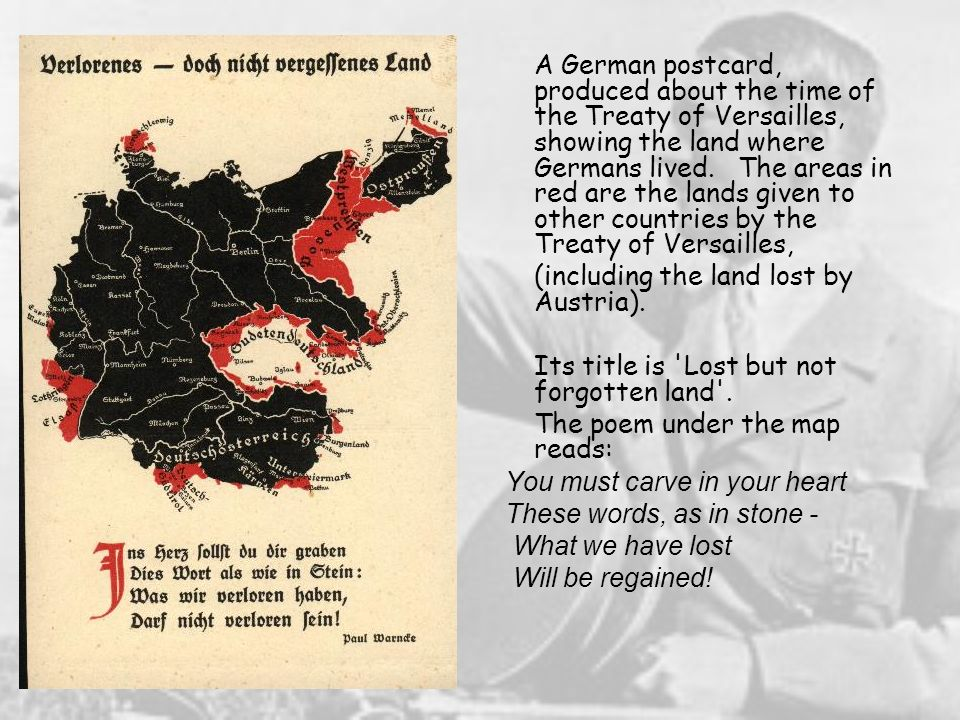A German postcard, produced about the time of the Treaty of Versailles, showing the land where Germans lived. The areas in red are the lands given to other countries by the Treaty of Versailles,