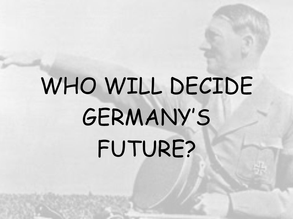 WHO WILL DECIDE GERMANY'S FUTURE