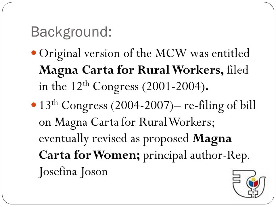 Background: Original version of the MCW was entitled Magna Carta for Rural Workers, filed in the 12th Congress (2001-2004).