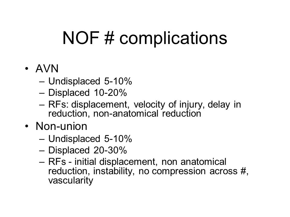 NOF # complications AVN Non-union Undisplaced 5-10% Displaced 10-20%