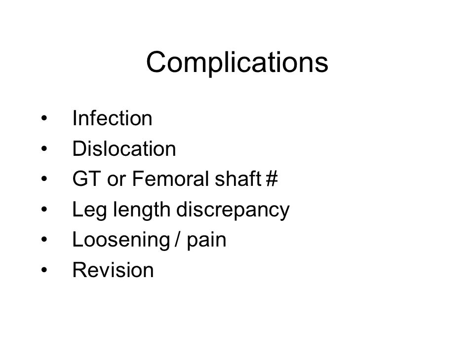 Complications Infection Dislocation GT or Femoral shaft #