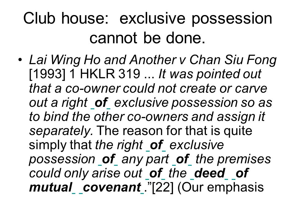 Club house: exclusive possession cannot be done.
