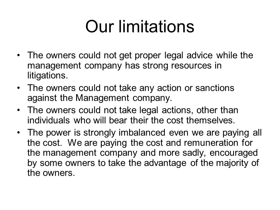Our limitations The owners could not get proper legal advice while the management company has strong resources in litigations.