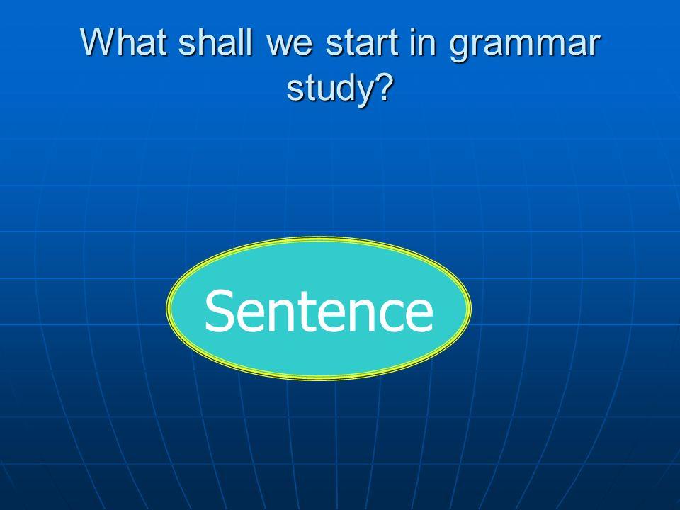 What shall we start in grammar study