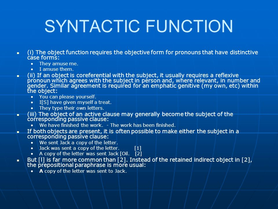 SYNTACTIC FUNCTION (i) The object function requires the objective form for pronouns that have distinctive case forms: