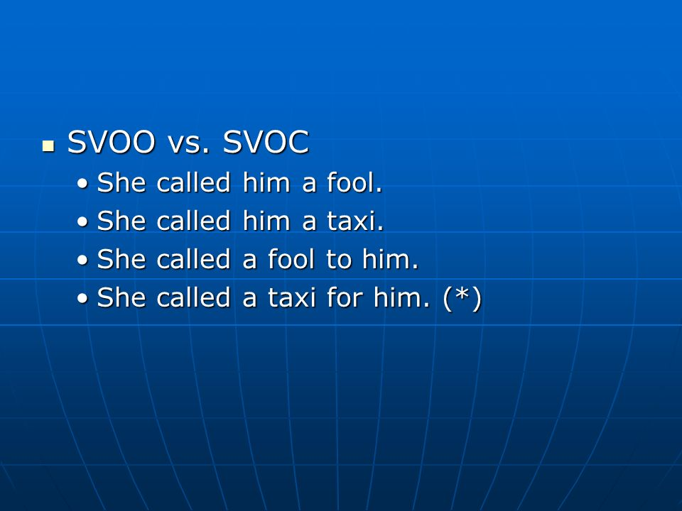 SVOO vs. SVOC She called him a fool. She called him a taxi.