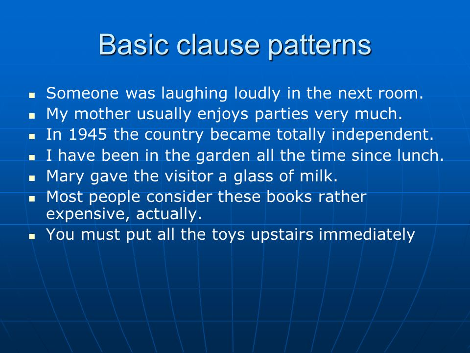 Basic clause patterns Someone was laughing loudly in the next room.