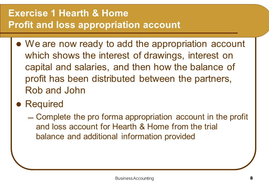 Exercise 1 Hearth & Home Profit and loss appropriation account