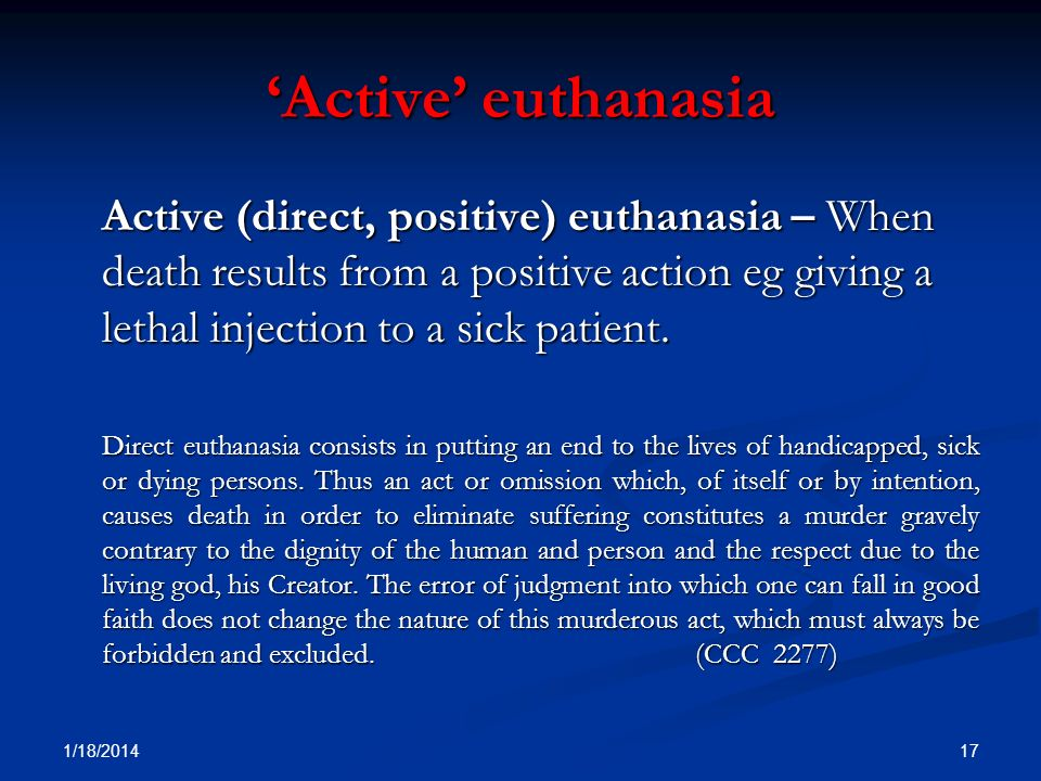 'Active' euthanasia Active (direct, positive) euthanasia – When death results from a positive action eg giving a lethal injection to a sick patient.