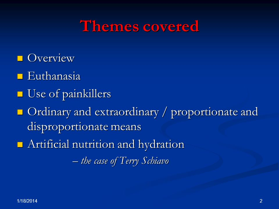Themes covered Overview Euthanasia Use of painkillers