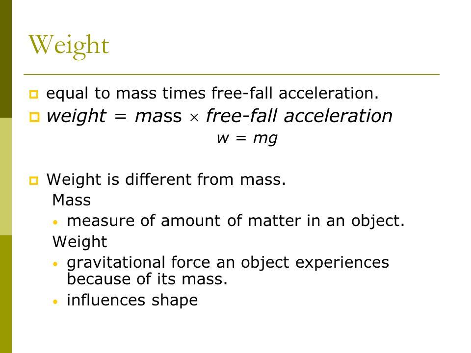 Weight weight = mass  free-fall acceleration