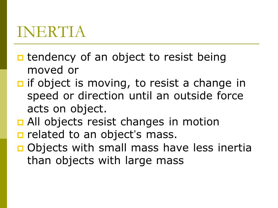 INERTIA tendency of an object to resist being moved or