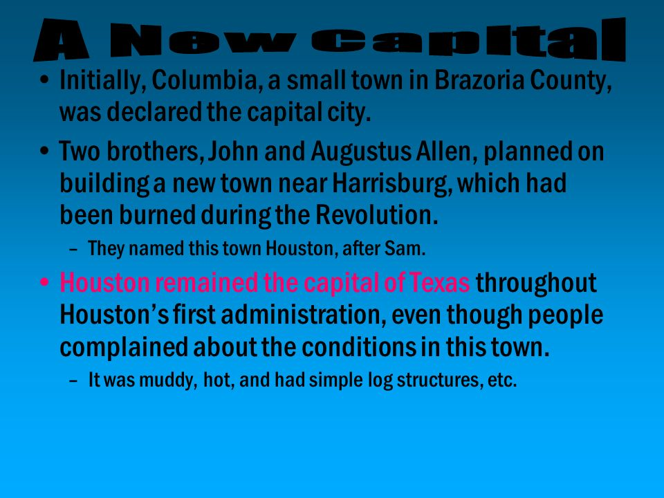 A New Capital Initially, Columbia, a small town in Brazoria County, was declared the capital city.