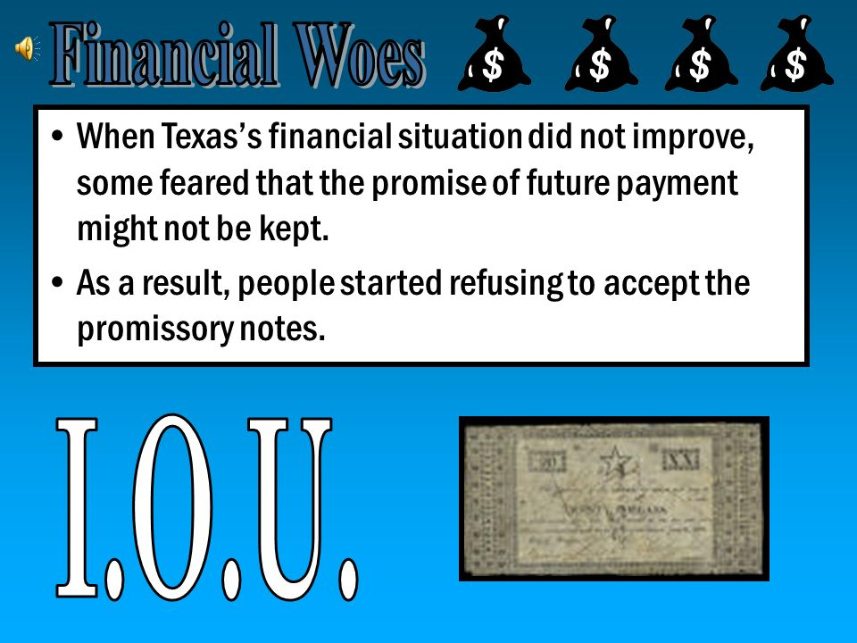 Financial Woes When Texas's financial situation did not improve, some feared that the promise of future payment might not be kept.
