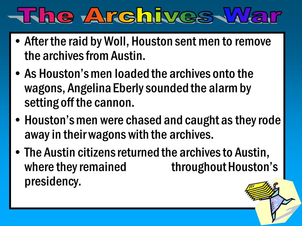 The Archives War After the raid by Woll, Houston sent men to remove the archives from Austin.