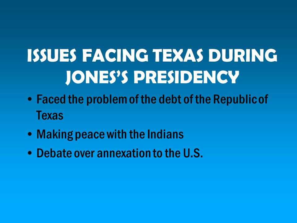 ISSUES FACING TEXAS DURING JONES'S PRESIDENCY