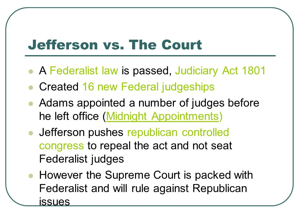 jefferson vs madison Once in office, jefferson directed his secretary of state, james madison, to  withhold the commission, and marbury petitioned the supreme court.