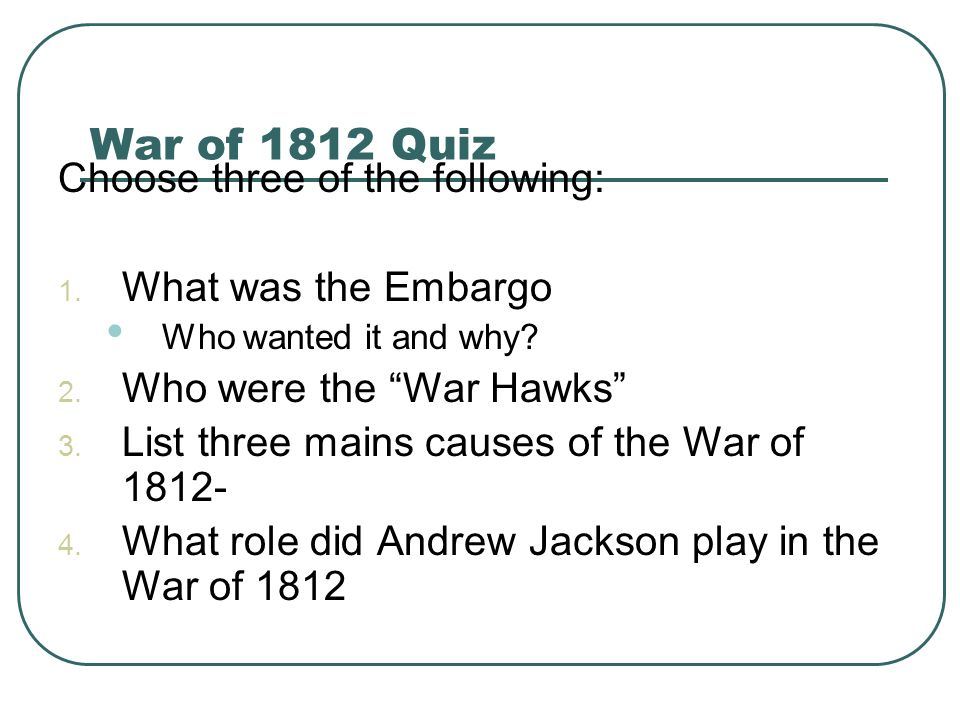 War of 1812 Quiz Choose three of the following: What was the Embargo