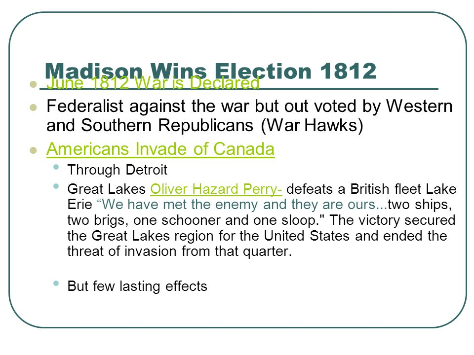Madison Wins Election 1812 June 1812 War is Declared