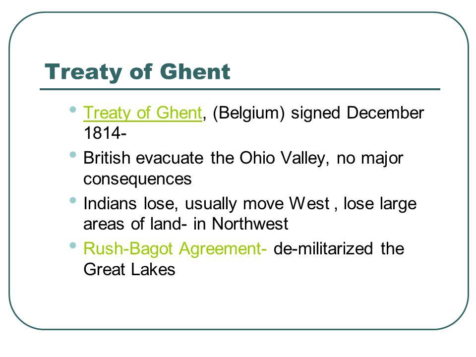 Treaty of Ghent Treaty of Ghent, (Belgium) signed December 1814-