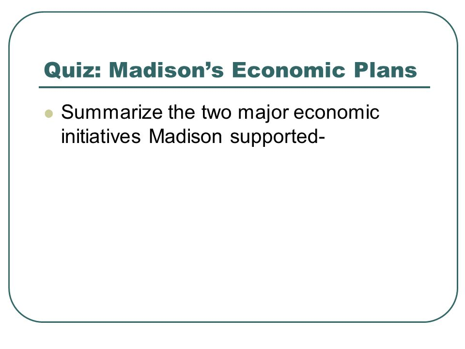 Quiz: Madison's Economic Plans