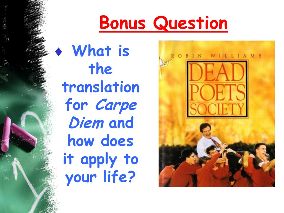 Bonus Question What is the translation for Carpe Diem and how does it apply to your life