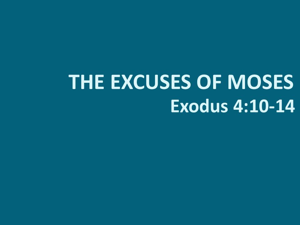 2/17/2013 pm THE EXCUSES OF MOSES Exodus 4:10-14 Jason Guifarro