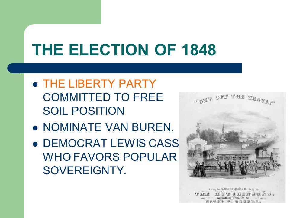 THE ELECTION OF 1848 THE LIBERTY PARTY COMMITTED TO FREE SOIL POSITION