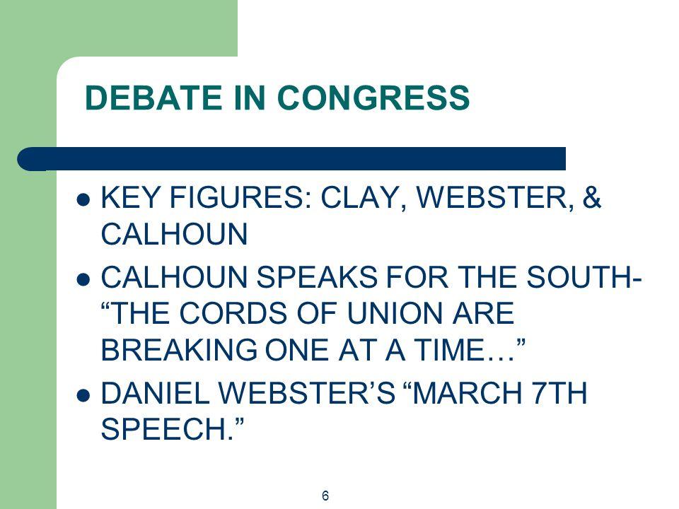 DEBATE IN CONGRESS KEY FIGURES: CLAY, WEBSTER, & CALHOUN