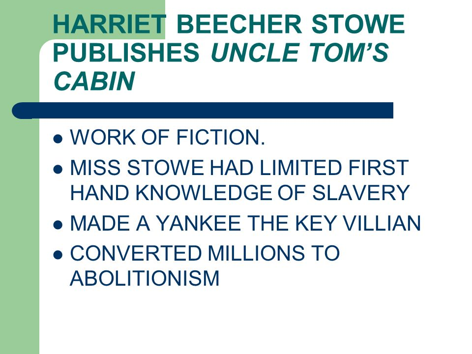 HARRIET BEECHER STOWE PUBLISHES UNCLE TOM'S CABIN