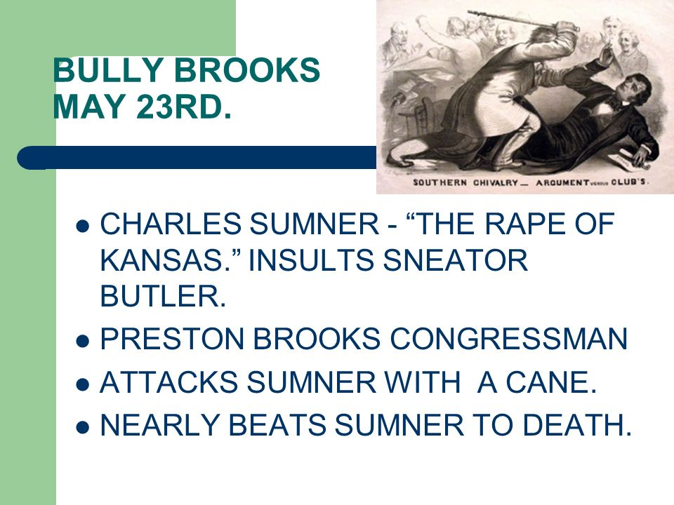BULLY BROOKS MAY 23RD. CHARLES SUMNER - THE RAPE OF KANSAS. INSULTS SNEATOR BUTLER. PRESTON BROOKS CONGRESSMAN.