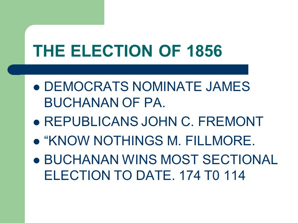 THE ELECTION OF 1856 DEMOCRATS NOMINATE JAMES BUCHANAN OF PA.