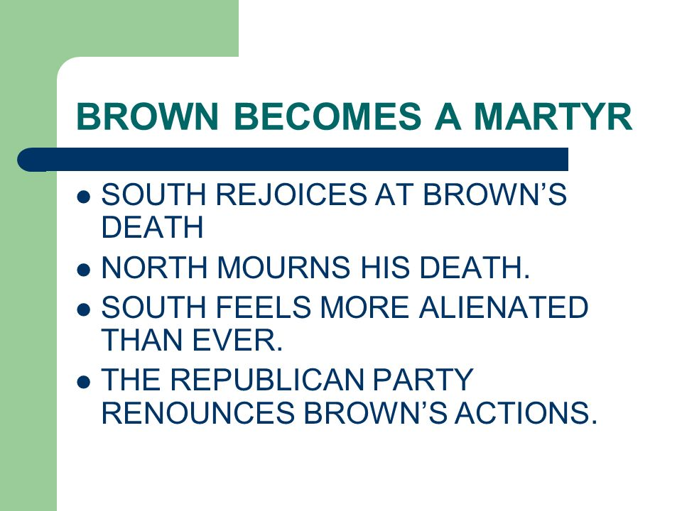 BROWN BECOMES A MARTYR SOUTH REJOICES AT BROWN'S DEATH