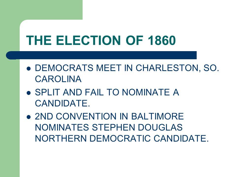 THE ELECTION OF 1860 DEMOCRATS MEET IN CHARLESTON, SO. CAROLINA