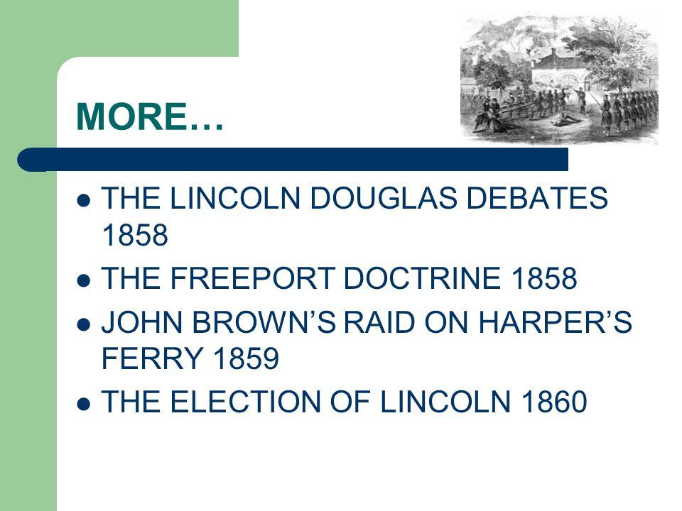 MORE… THE LINCOLN DOUGLAS DEBATES 1858 THE FREEPORT DOCTRINE 1858