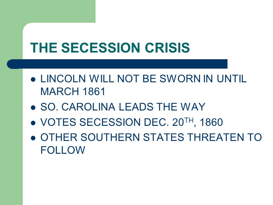 THE SECESSION CRISIS LINCOLN WILL NOT BE SWORN IN UNTIL MARCH 1861