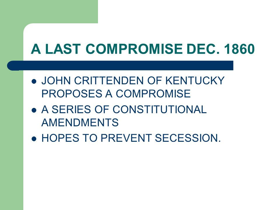 A LAST COMPROMISE DEC. 1860 JOHN CRITTENDEN OF KENTUCKY PROPOSES A COMPROMISE. A SERIES OF CONSTITUTIONAL AMENDMENTS.