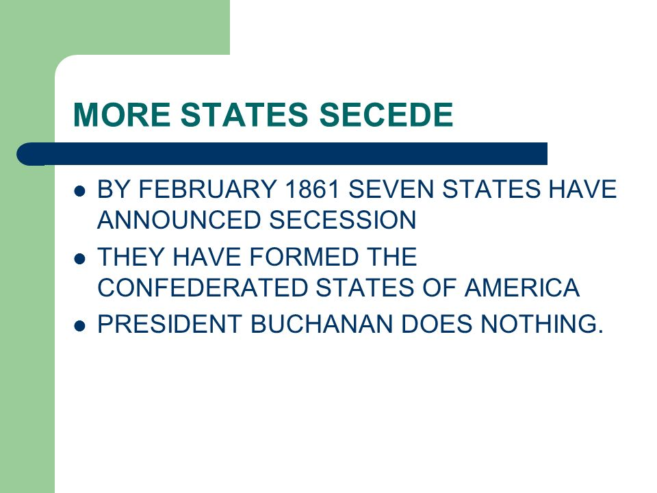 MORE STATES SECEDE BY FEBRUARY 1861 SEVEN STATES HAVE ANNOUNCED SECESSION. THEY HAVE FORMED THE CONFEDERATED STATES OF AMERICA.