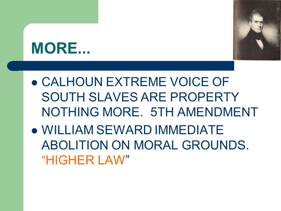 MORE... CALHOUN EXTREME VOICE OF SOUTH SLAVES ARE PROPERTY NOTHING MORE. 5TH AMENDMENT.