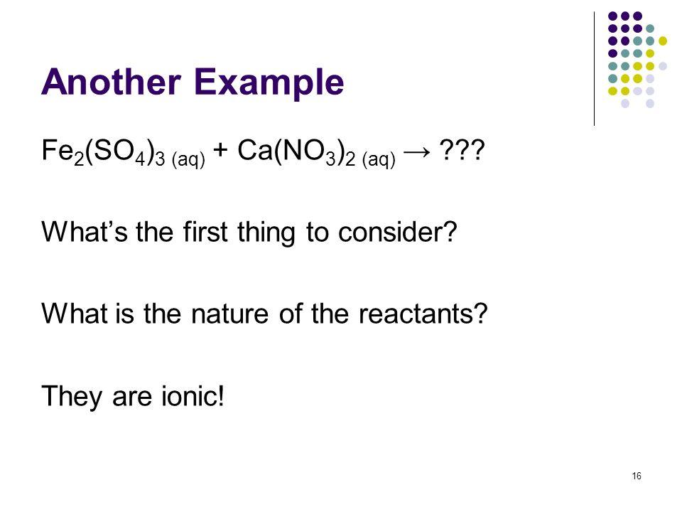Another Example Fe2(SO4)3 (aq) + Ca(NO3)2 (aq) →