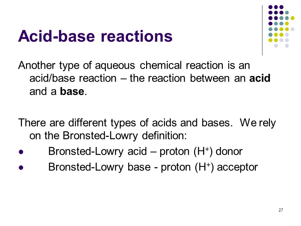 Acid-base reactions Another type of aqueous chemical reaction is an acid/base reaction – the reaction between an acid and a base.