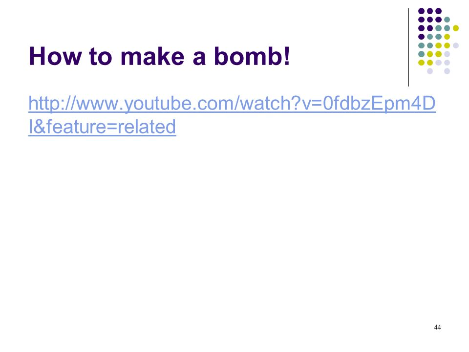 How to make a bomb! http://www.youtube.com/watch v=0fdbzEpm4DI&feature=related