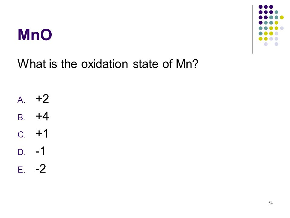 MnO What is the oxidation state of Mn +2 +4 +1 -1 -2
