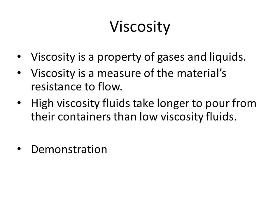 Viscosity Viscosity is a property of gases and liquids.