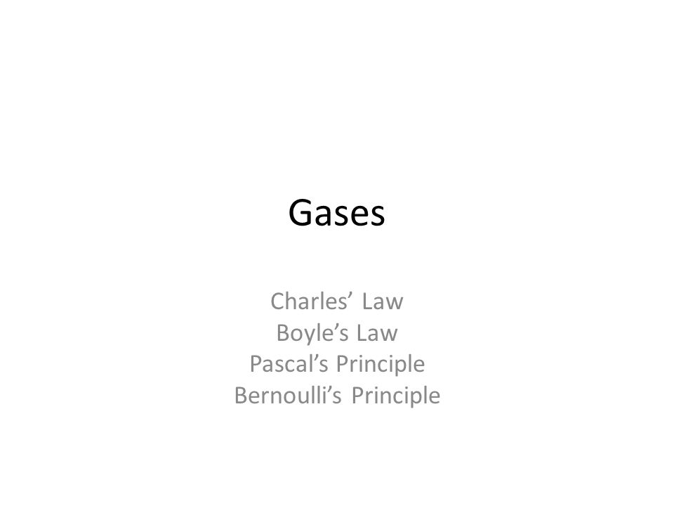 Charles' Law Boyle's Law Pascal's Principle Bernoulli's Principle
